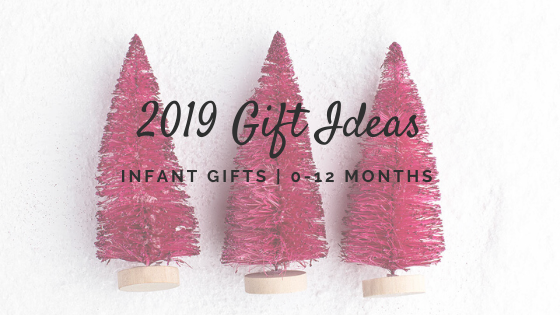 2019 Infant Gift Guide | 0-12 Months